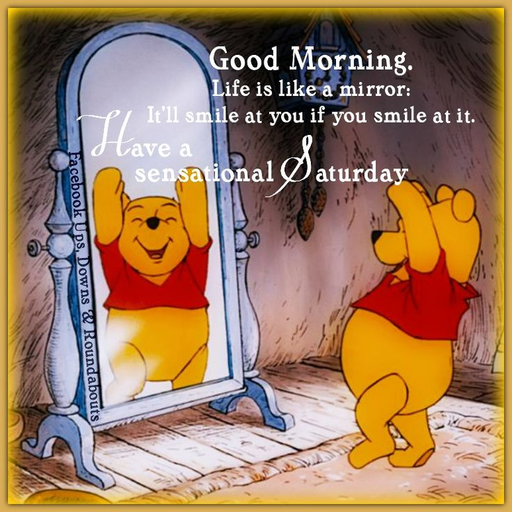 Good Morning.  Life is like a mirror: It'll smile at you if you smile at it.  Have a sensational Saturday  https://www.facebook.com/UpsDownsRoundabouts/photos/p.1054160994618640/1054160994618640/?type=3