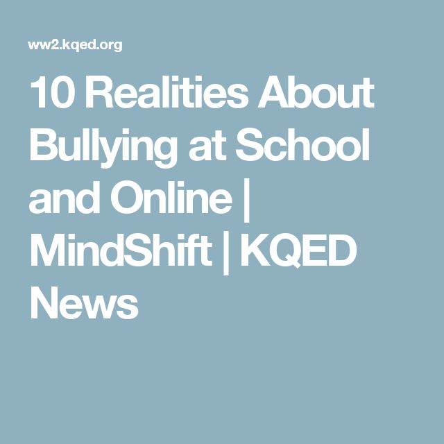 10 Realities About Bullying at School and Online | MindShift | KQED News