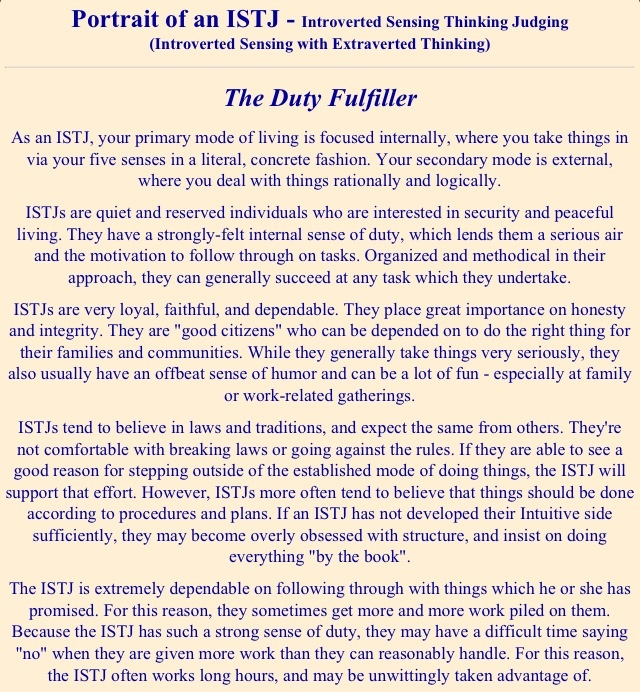 ISTJ - no matter how many times I take the Myers Briggs, I get the ISTJ.