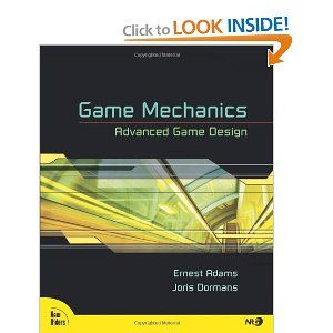 Game Mechanics: Advanced Game Design (Voices That Matter): Ernest Adams, Joris Dormans: 9780321820273: Amazon.com: Books