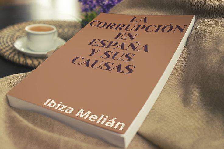 """Libro: """"La corrupción en España y sus causas"""". Autor: Ibiza Melián. Con este trabajo se busca relacionar el alto grado de corrupción política en España y el sistema institucional adoptado."""