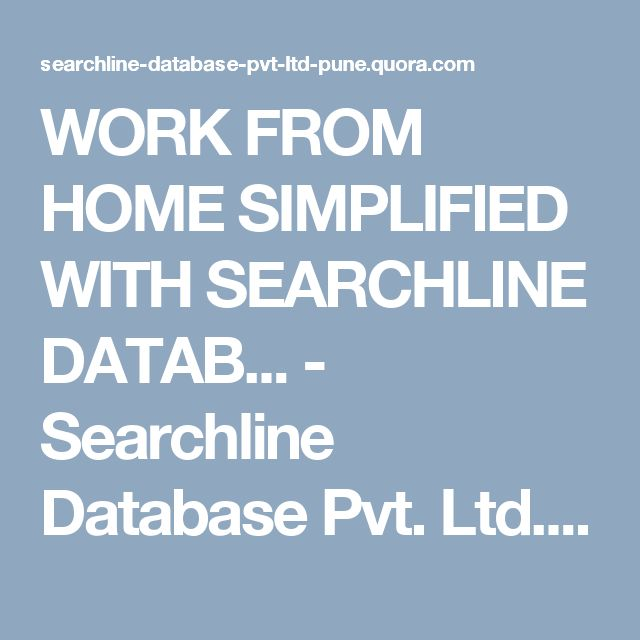 WORK FROM HOME SIMPLIFIED WITH SEARCHLINE DATAB... - Searchline Database Pvt. Ltd. Pune - Quora #workfromhome  #workathome  #makemoneyfromhome  #workingmom #ahmedabad #pune #delhi #mumbai #india