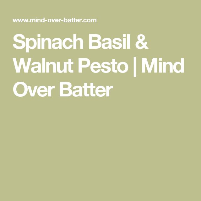 Spinach Basil & Walnut Pesto | Mind Over Batter