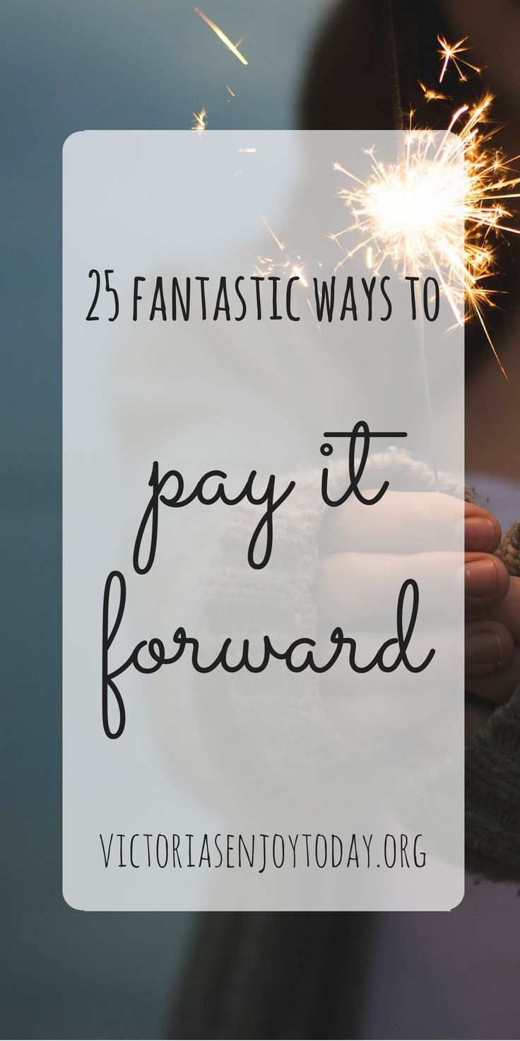 Looking to make someone's day? Here are 25 fantastic ways to PAY IT FORWARD.