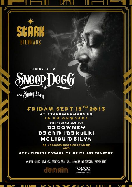 """TRIBUTE TO SNOOP DOGG a.k.a SNOOP LION"" Friday, Sept 13th at StarkBierHaus eX Plaza. 10pm onwards!  Be as Doggy Dogg you can be & get 4 tickets to drop it like it's hot concert! More info here https://twitter.com/stark_beer"