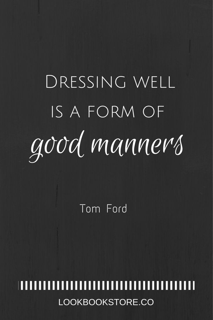 Black dress up quotes -  Dressing Well Is A Form Of Good Manners Tom Ford Lookbook Store