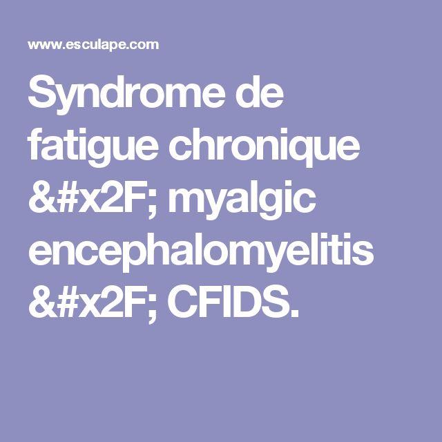 Syndrome de fatigue chronique / myalgic encephalomyelitis /                                             CFIDS.