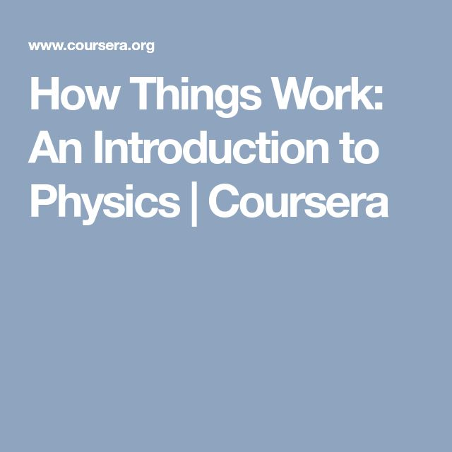 How Things Work: An Introduction to Physics | Coursera