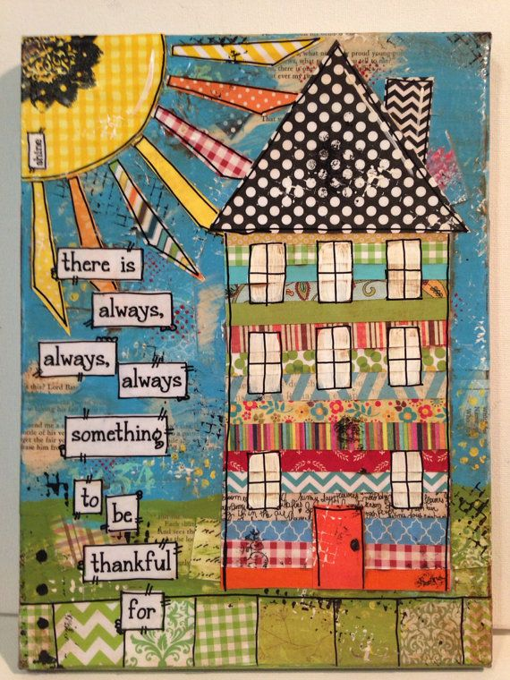 "Look at all those happy pieces.... 9x12"" Mixed media house canvas ""there is always,,,,,,"""