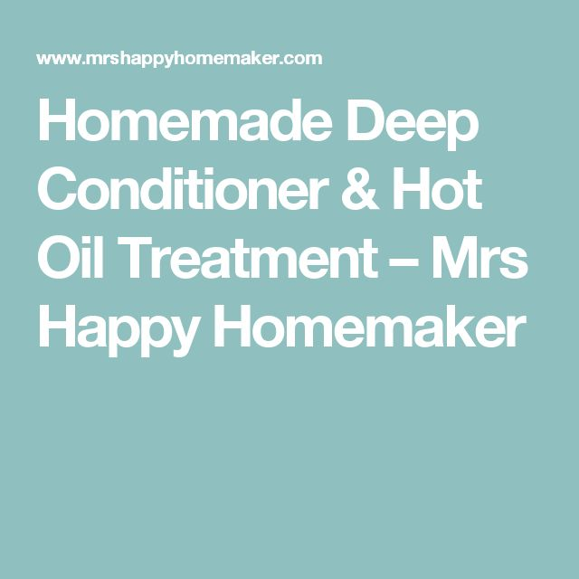 Homemade Deep Conditioner & Hot Oil Treatment – Mrs Happy Homemaker