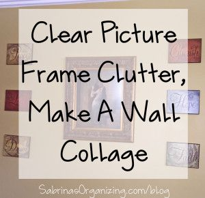 Clear Picture Frame Clutter, Make a Wall Collage | Sabrina's Organizing