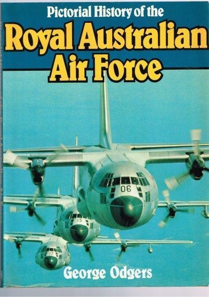 Pictorial History of the Royal Australian Air Force by George Odgers