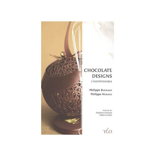 Chocolate Designs, l'indispensable – Philippe Bertrand, Philippe Marand @ Savour School