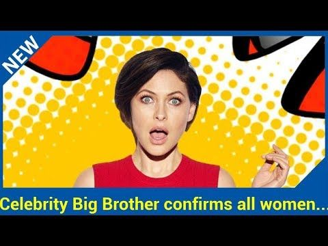 Celebrity Big Brother confirms all women twist for the new series Celebrity Big Brother 2018 will see an all women cast kick off the series, its been confirmed In January 2018, the nation marks 100 years since women won the right to vote for the very first time  To celebrate, Celebrity Big...