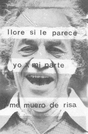 Llore si le parece, yo por mi parte, me mmuero de risa. Nicanor Parra.