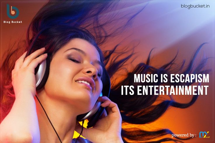 Entertainment : Music is escapism, its entertainment. http://blogbucket.in/entertainment/ #blogbucket #entertainment #Music