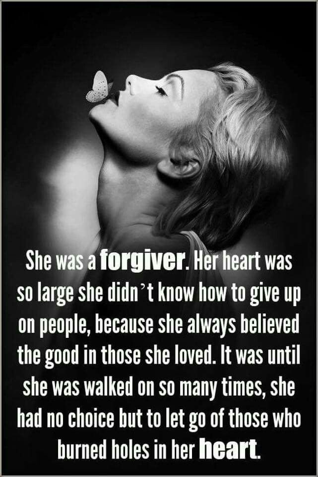 """I'm still a """"forgiver"""", I'm just not codependent anymore. I've taken the time and energy to understand that there is a difference between forgiving versus living in denial of the fact that some people are just broken, or toxic."""