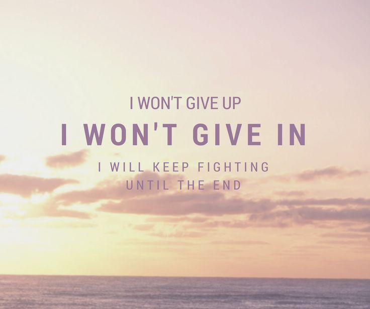 I won't give up. I won't give in. I will keep fighting until the end.  #dontgiveup #fighttilltheend #nodefeat