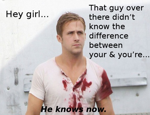 @Adele Spears: Ryan Gosling, Heroes, Grammar Humor, Pet Peeves, Grammar Police, Hey Girls, Funny Stuff, Grammar Lessons, Girls Meme