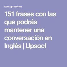 151 frases con las que podrás mantener una conversación en Inglés | Upsocl