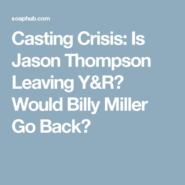 Casting Crisis: Is Jason Thompson Leaving Y&R? Would Billy Miller Go Back?
