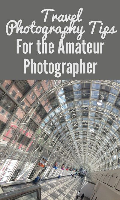 Travel photography tips for the amateur photographer