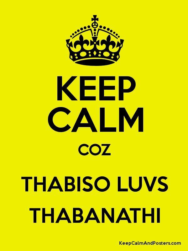 KEEP CALM COZ THABISO LUVS THABANATHI