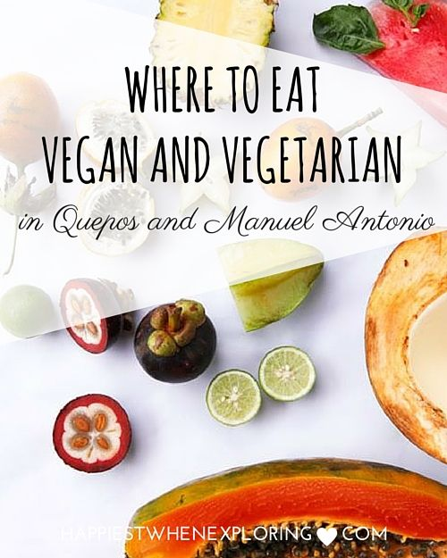 Where to Eat Vegan & Vegetarian in  Quepos & Manuel Antonio (Costa Rica) // at happiestwhenexploring.com