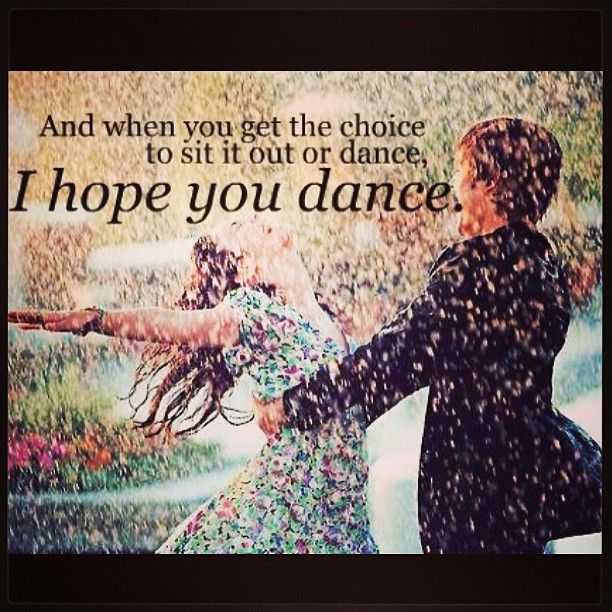 Always dance. :)
