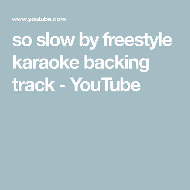 so slow by freestyle karaoke backing track - YouTube