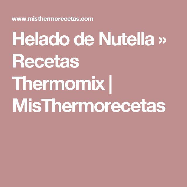 Helado de Nutella » Recetas Thermomix | MisThermorecetas