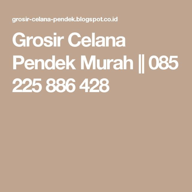 Grosir Celana Pendek Murah || 085 225 886 428