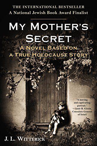 Amazon.com: My Mother's Secret: A Novel Based on a True Holocaust Story eBook: J.L. Witterick: Books