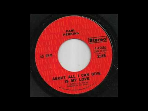 Carl Perkins - About All I Can Give You Is My Love