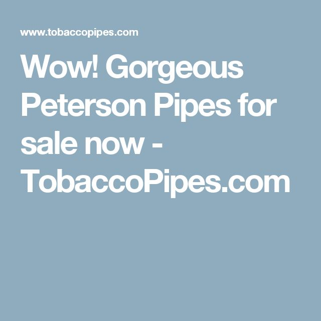 Wow! Gorgeous Peterson Pipes for sale now - TobaccoPipes.com