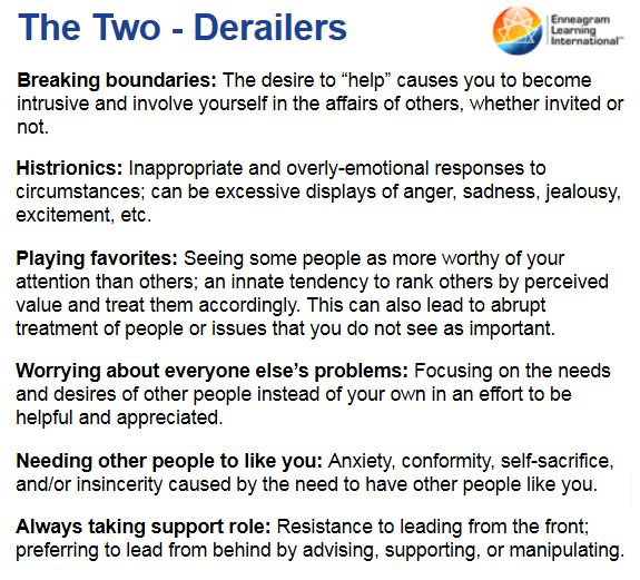 """Ennea-Type Two (Enneagram 2): Derailers - The desire to """"help"""" causes you to become intrusive and involve yourself in the affairs of others, whether invited or not."""