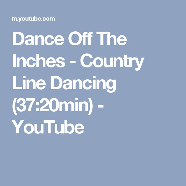 Dance Off The Inches - Country Line Dancing (37:20min) - YouTube