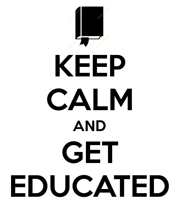 KEEP CALM AND GET EDUCATED