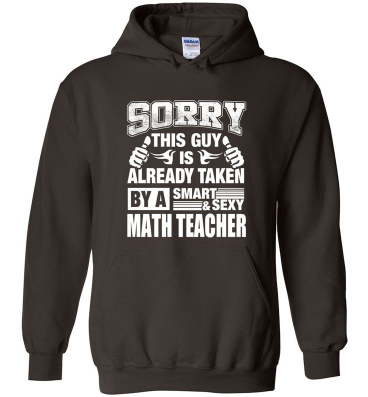 MATH TEACHER Shirt Sorry This Guy Is Already Taken By A Smart Sexy Wife, Lover, Girlfriend - Hoodie