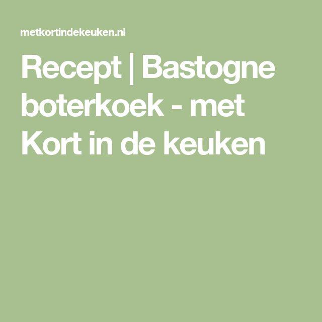 Recept | Bastogne boterkoek - met Kort in de keuken
