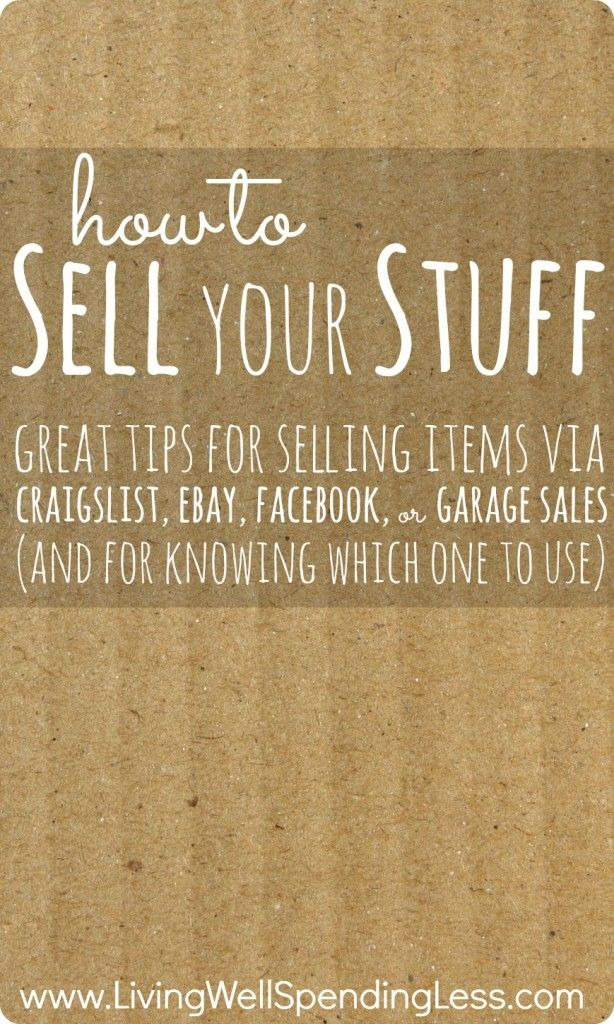 How to sell your stuff:  Great tips for selling items via Craigslist, eBay, Facebook, or Garage Sales (and for knowing which one to use for which items!)  This is so helpful!