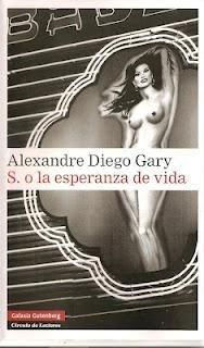 """S O LA ESPERANZA DE VIDA (Alexandre Diego Gary) """"Me gustaría comenzar con una frase irresistible, una frase bien torneada, sáfica y sofisticada, una frase que diera ganas de acariciarla, contra la que uno quisiera acurrucarse, frotarse, de esas que te dan ganas de pegarte a sus curvas."""""""