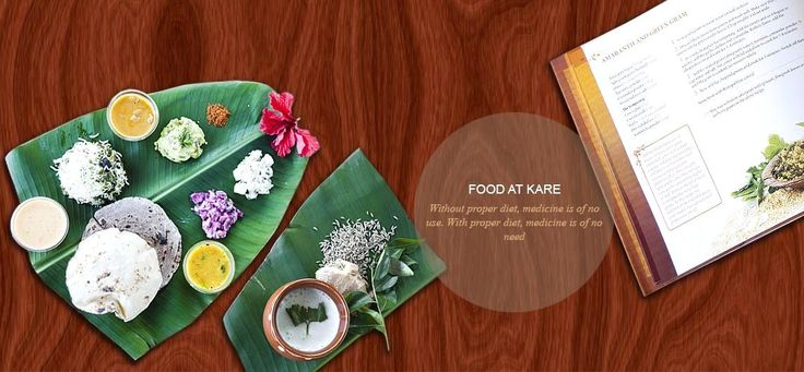 Ayurvedic diet at Kare - Without proper diet, medicine is of no use. With proper diet, medicine is of no need.