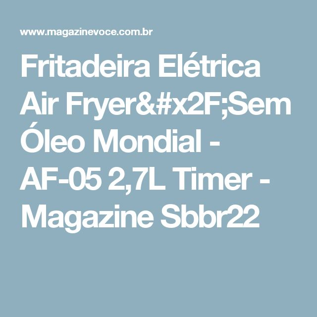 Fritadeira Elétrica Air Fryer/Sem Óleo Mondial - AF-05 2,7L Timer - Magazine Sbbr22