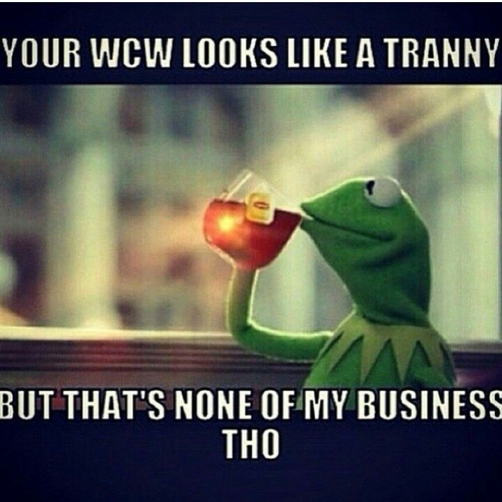 That's none of my business tho Kermit
