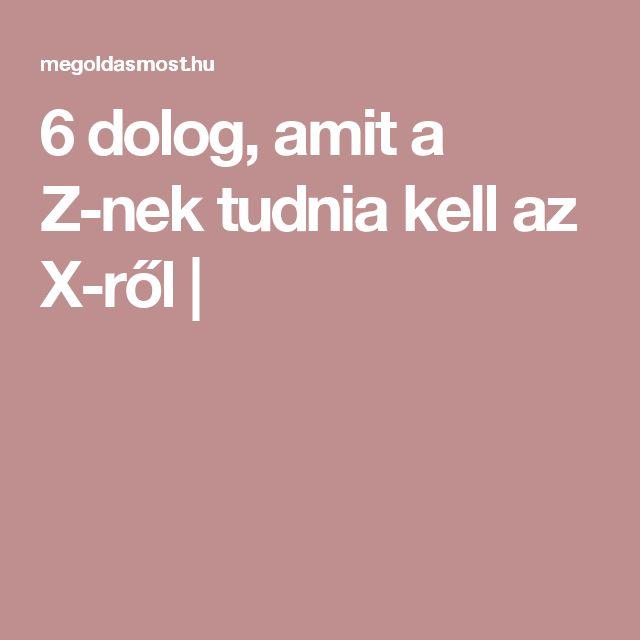 6 dolog, amit a Z-nek tudnia kell az X-ről |