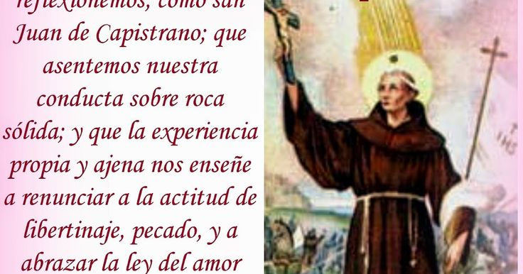 SAN JUAN DE CAPISTRANO   Capistrano, Italia - Ujlak, Austria  (1386 †1456)   Juan significa Dios es misericordioso  Religioso de la Ord...