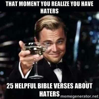 CLICK IMAGE to read 25 Bible Verses about haters. That moment you realize you have haters Christian meme!