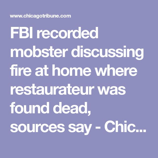 FBI recorded mobster discussing fire at home where restaurateur was found dead, sources say - Chicago Tribune