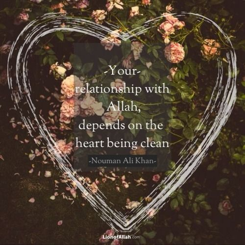 """Your relationship with Allah, depends on the heart being clean."" - Nouman Ali Khan"